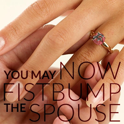 You May Now Fistbump the Spouse