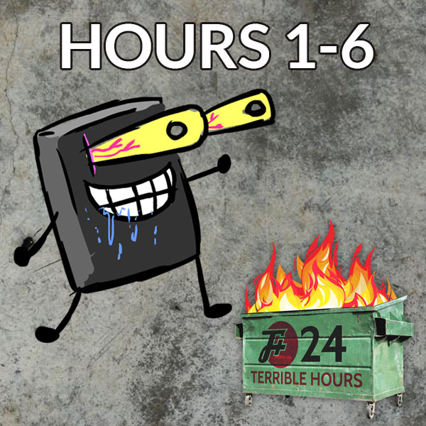 24 Terrible Hours (Hours 1-6)