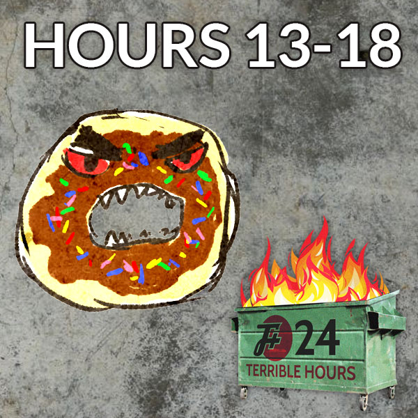 24 Terrible Hours (Hours 13-18)