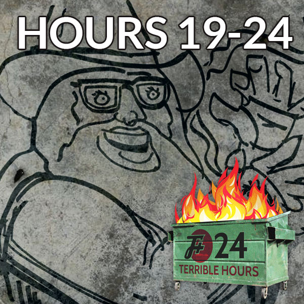 24 Terrible Hours (Hours 19-24)