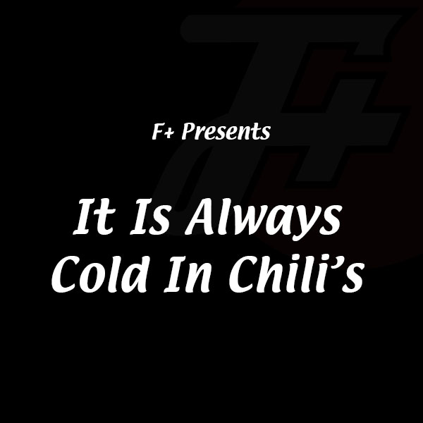 It Is Always Cold In Chili's