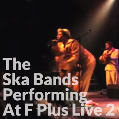 The Ska Bands Performing At F Plus Live 2
