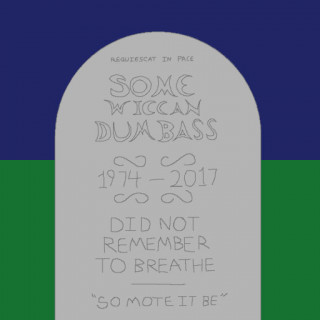The grave of some wiccan dumbass ~ art by Sham Bam Bamina