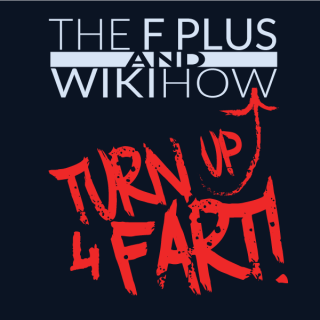 The F Plus & WikiHow - Turn Up 4 Fart! ~ art by Lemon