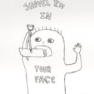 Shovel 'Em In Your Face ~ art by Yavuz Sultan Selim