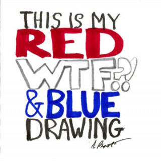 This is my red, WTF and blue drawing ~ art by Adam Bozarth
